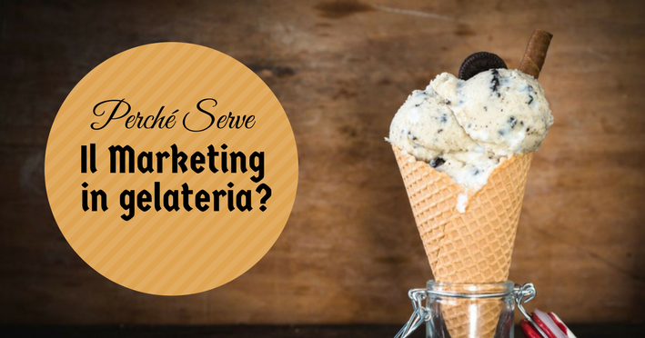 Perché serve il marketing in gelateria